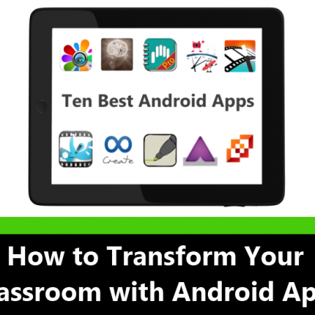 How to Transform Your Classroom with Android Apps