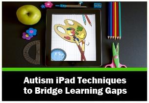 Autism iPad Techniques to Bridge Learning Gaps